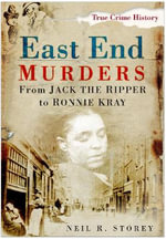 East End Murders : From Jack the Ripper to Ronnie Kray - Neil R. Storey