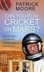 Can You Play Cricket on Mars? : And Other Scientific Questions Answered - Patrick Moore