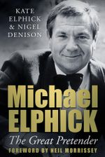 Michael Elphick : The Great Pretender - Kate Elphick