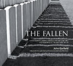 The Fallen : A Photographic Journey Through the War Cemeteries and Memorials of the Great War 1914-18 - John Garfield