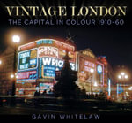 Vintage London : The Capital in Colour 1909-60 - Gavin Whitelaw