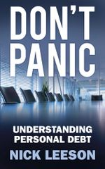 Don't Panic : How to Cope with Personal Financial Crisis & Negotiate with Banks - Nick Leeson