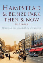 Hampstead and Belsize Park Then & Now - Dick Weindling