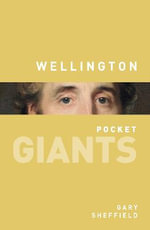 Wellington : pocket GIANTS - Professor Gary Sheffield