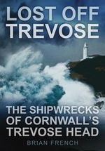 Lost Off Trevose : The Shipwrecks of Cornwall's Trevose Head - Brian French