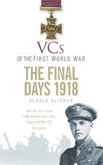VCs of the First World War : The Final Days 1918 - Gerald Gliddon