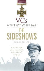 The Sideshows : VCs of the First World War Series : Volume 13 - Gerald Gliddon