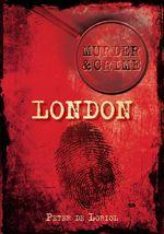 Murder & Crime in London - Peter de Loriol