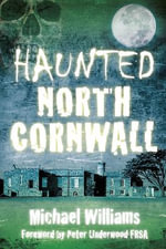 Haunted North Cornwall - Michael Williams