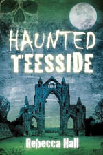 Haunted Teesside : Haunted - Rebecca Hall