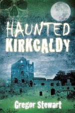 Haunted Kirkcaldy - Gregor Stewart