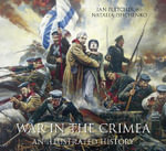 War in the Crimea : An Illustrated History - Ian Fletcher