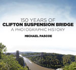 150 Years of Clifton Suspension Bridge : A Photographic History - Michael Pascoe