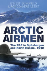 Arctic Airmen : The RAF in Spitsbergen and North Russia, 1942 - Ernest Schofield