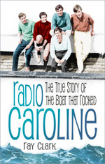 Radio Caroline : The True Story of the Boat that Rocked - Ray Clark