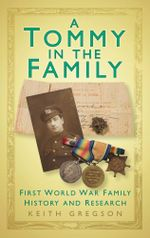 A Tommy in the Family : First World War Family History Tales and Research Tips - Keith Gregson