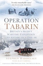 Operation Tabarin : Britain's Secret Wartime Expedition to Antarctica 1944-46 - Stephen Haddelsey