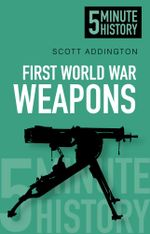 5 Minute History : First World War Weapons - Scott Addington