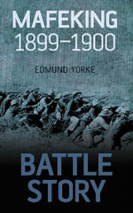 Battle Story : Mafeking 1899-1900 - Edmund Yorke