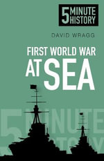 Five Minute Histories : The First World War at Sea - David Wragg