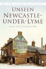 Unseen Newcastle-under-Lyme - Neil Collingwood