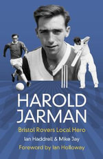 Harold Jarman : Bristol Rovers Local Hero - Mike Jay