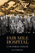 Fair Mile Hospital : A Victorian Asylum - Ian Wheeler