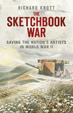 The Sketchbook War : Saving the Nation's Artist in World War II - Richard Knott