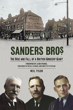 Sanders Bros : The Rise and Fall of a British Grocery Giant - Neil Tyler