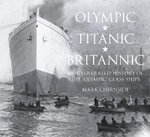 Olympic, Titanic, Britannic : An Illustrated History of the Olympic Class Ships - Mark Chirnside