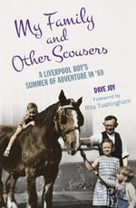 My Family and Other Scousers : A Liverpool Boy's Summer of Adventure in '69 - Dave Joy