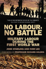 No Labour, No Battle : Military Labour During the First World War - John Starling