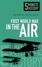 5 Minute History : First World War in the Air - Norman Ferguson
