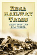 Real Railway Tales : From Taking the Marks to Double Derailment! - Geoff Body