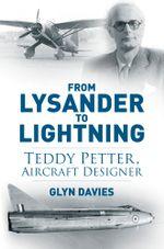 From Lysander to Lightning : Teddy Petter, Aircraft Designer - Glyn Davies