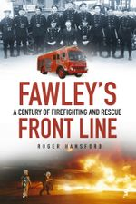 Fawley's Front Line : A Century of Fire-Fighting and Rescue - Roger Hansford