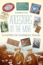 Ancestors on the Move : A History of Overseas Travel - Karen Foy