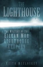 The Lighthouse : The Mystery of the Eilean Mor Lighthouse Keepers - Keith McCloskey