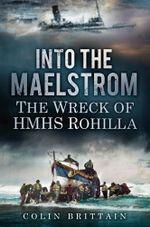 Into the Maelstrom : The Wreck of HMHS Rohilla - Colin Brittain