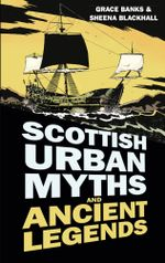 Scottish Urban Myths and Ancient Legends : The Black Flag of Loch Maree and Other Stories - Grace Banks