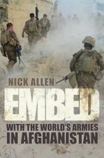Embed : To the End with the World's Armies in Afghanistan - Nick Allen