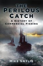 A Perilous Catch : The History of Commercial Fishing - Mike Smylie