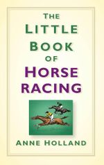 The Little Book of Horse Racing - Anne Holland