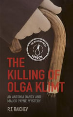 The Killing of Olga Klimt : An Antonia Darcy and Major Payne Mystery - R. T. Raichev