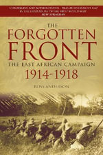 The Forgotten Front : The East African Campaign 1914-1918 - Ross Anderson