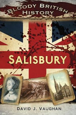 Bloody British History : Salisbury - David Vaughan
