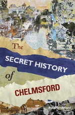 The Secret History of Chelmsford - Paul Wreyford