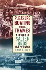 Pleasure Boating on the Thames : A History of Salter Bros 1858-2010 - Simon Wenham
