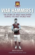 War Hammers : The Story of West Ham United during the First World War - Brian Belton