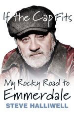 If the Cap Fits : My Rocky Road to Emmerdale - Steve Halliwell